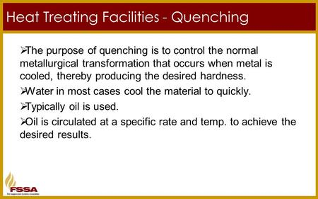 Heat Treating Facilities - Quenching  The purpose of quenching is to control the normal metallurgical transformation that occurs when metal is cooled,