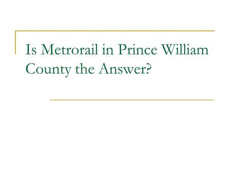 Is Metrorail in Prince William County the Answer?.