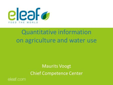 Quantitative information on agriculture and water use Maurits Voogt Chief Competence Center.