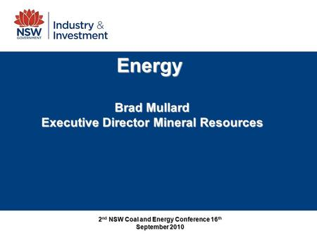 2 nd NSW Coal and Energy Conference 16 th September 2010 Energy Brad Mullard Executive Director Mineral Resources.