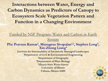 1 Funded by NSF Program: Water and Carbon in Earth System Funded by NSF Program: Water and Carbon in Earth System Interactions between Water, Energy and.