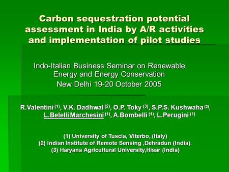 Carbon sequestration potential assessment in India by A/R activities and implementation of pilot studies Indo-Italian Business Seminar on Renewable Energy.