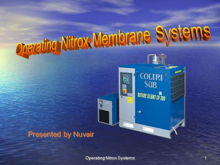 Operating Nitrox Systems 11 Presented by Nuvair. Operating Nitrox Systems2 Membrane systems produce nitrox efficiently Compressed air flows through the.