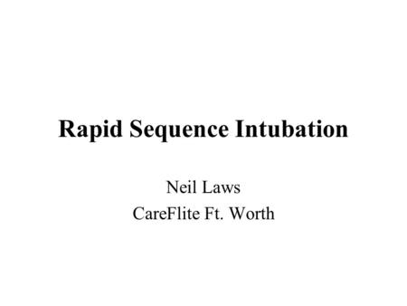 Rapid Sequence Intubation Neil Laws CareFlite Ft. Worth.