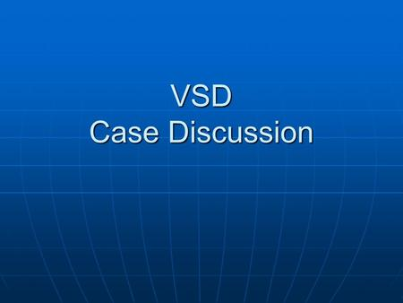 VSD Case Discussion. Patient Data 23 y/o female 23 y/o female Underline Disease: Underline Disease: 1. Large VSD 2. Pulmonary hypertension, secondary.