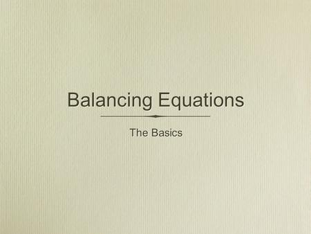 The Basics Balancing Equations. The Reaction Burning METHANE or any hydrocarbon gives WATER and CARBON DIOXIDE Burning METHANE or any hydrocarbon gives.