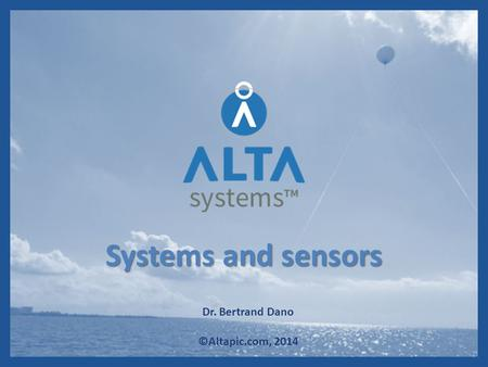 Systems and sensors Dr. Bertrand Dano ©Altapic.com, 2014.