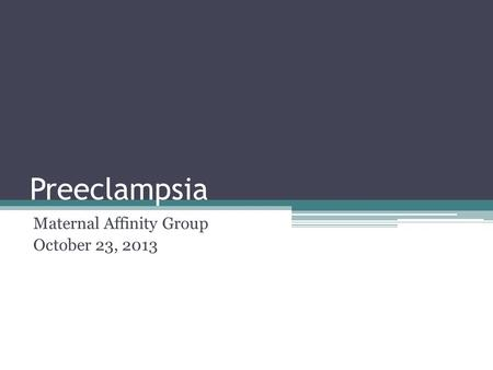 Preeclampsia Maternal Affinity Group October 23, 2013.