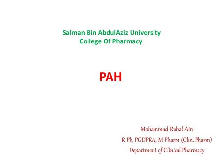 PAH Mohammad Ruhal Ain R Ph, PGDPRA, M Pharm (Clin. Pharm) Department of Clinical Pharmacy Salman Bin AbdulAziz University College Of Pharmacy.