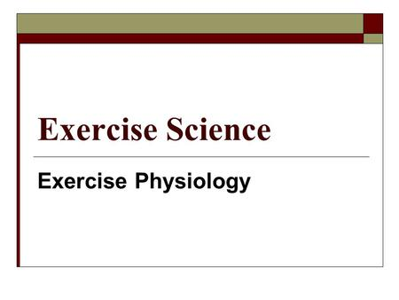 Exercise Science Exercise Physiology.