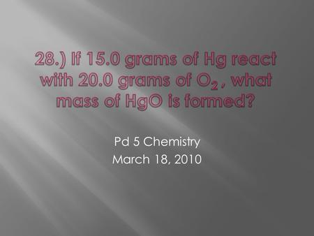Pd 5 Chemistry March 18, 2010. Balance the equation Write the equation Start the ratio.