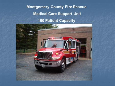 Montgomery County Fire Rescue Medical Care Support Unit 100 Patient Capacity.