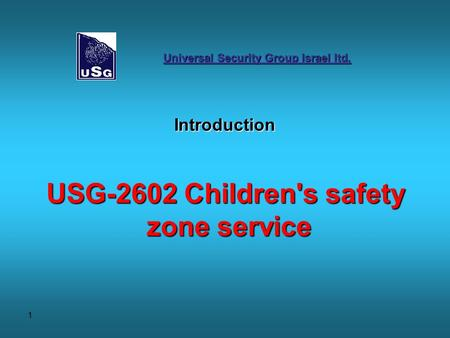 1 Introduction USG-2602 Children's safety zone service Universal Security Group Israel ltd.