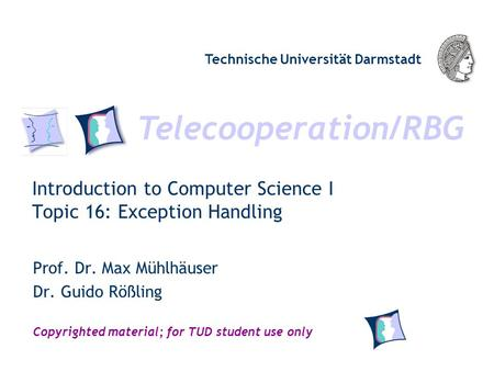 Telecooperation/RBG Technische Universität Darmstadt Copyrighted material; for TUD student use only Introduction to Computer Science I Topic 16: Exception.
