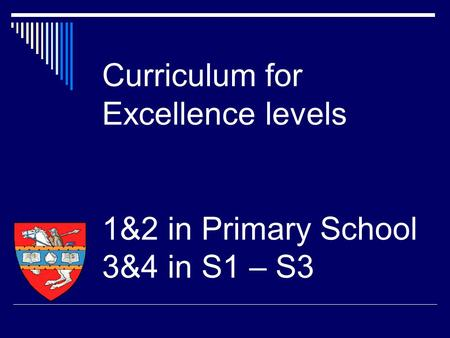 Curriculum for Excellence levels 1&2 in Primary School 3&4 in S1 – S3.