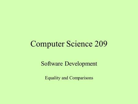 Computer Science 209 Software Development Equality and Comparisons.