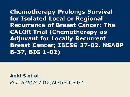 Chemotherapy Prolongs Survival for Isolated Local or Regional Recurrence of Breast Cancer: The CALOR Trial (Chemotherapy as Adjuvant for Locally Recurrent.