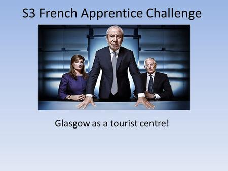 S3 French Apprentice Challenge Glasgow as a tourist centre!