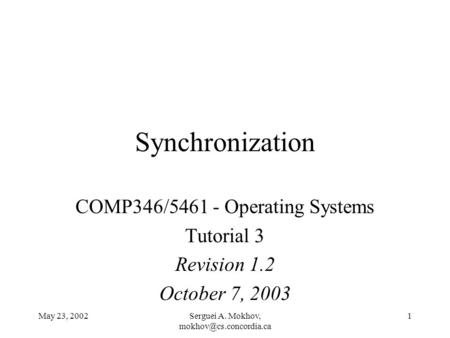 May 23, 2002Serguei A. Mokhov, 1 Synchronization COMP346/5461 - Operating Systems Tutorial 3 Revision 1.2 October 7, 2003.