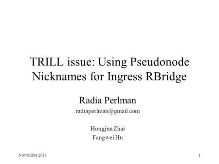 TRILL issue: Using Pseudonode Nicknames for Ingress RBridge Radia Perlman Hongjun Zhai Fangwei Hu 1November 2011.
