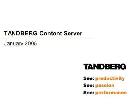 TANDBERG Content Server January 2008. Organizational Challenges Corporations have struggled in the past:  Achieving unified communications within a global.