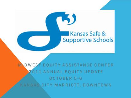 MIDWEST EQUITY ASSISTANCE CENTER 2011 ANNUAL EQUITY UPDATE OCTOBER 5-6 KANSAS CITY MARRIOTT, DOWNTOWN.