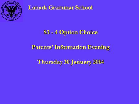 S3 - 4 Option Choice Parents' Information Evening Thursday 30 January 2014 Lanark Grammar School.