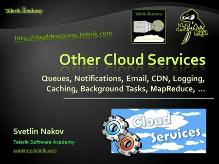 Queues, Notifications, Email, CDN, Logging, Caching, Background Tasks, MapReduce, … Svetlin Nakov Telerik Software Academy academy.telerik.com.