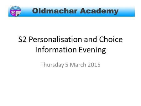 S2 Personalisation and Choice Information Evening Thursday 5 March 2015.