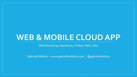 WEB & MOBILE CLOUD APP With Bootstrap, Backbone, Pusher, AWS, Slim Gabriele Mittica –