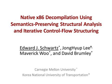 Native x86 Decompilation Using Semantics-Preserving Structural Analysis and Iterative Control-Flow Structuring Edward J. Schwartz *, JongHyup Lee ✝, Maverick.