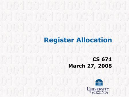 Register Allocation CS 671 March 27, 2008. CS 671 – Spring 2008 1 Register Allocation - Motivation Consider adding two numbers together: Advantages: Fewer.