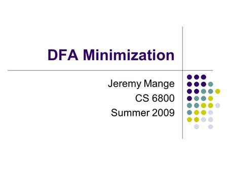 DFA Minimization Jeremy Mange CS 6800 Summer 2009.
