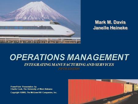 OPERATIONS MANAGEMENT INTEGRATING MANUFACTURING AND SERVICES FIFTH EDITION Mark M. Davis Janelle Heineke Copyright ©2005, The McGraw-Hill Companies, Inc.