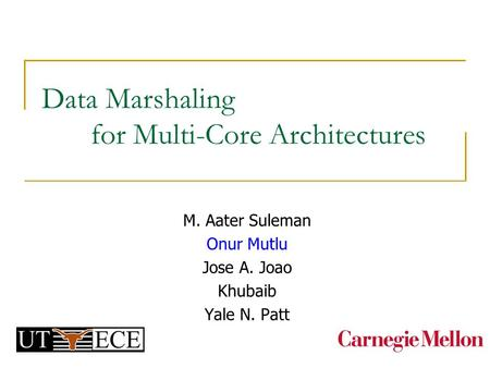 Data Marshaling for Multi-Core Architectures M. Aater Suleman Onur Mutlu Jose A. Joao Khubaib Yale N. Patt.