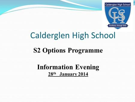 Calderglen High School S2 Options Programme Information Evening 28 th January 2014.