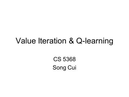 Value Iteration & Q-learning CS 5368 Song Cui. Outline Recap Value Iteration Q-learning.