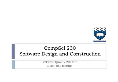 CompSci 230 Software Design and Construction Software Quality 2014S2 Black box testing.
