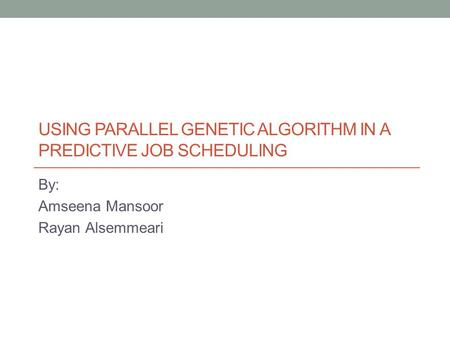 Using Parallel Genetic Algorithm in a Predictive Job Scheduling