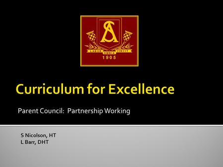 Parent Council: Partnership Working S Nicolson, HT L Barr, DHT.