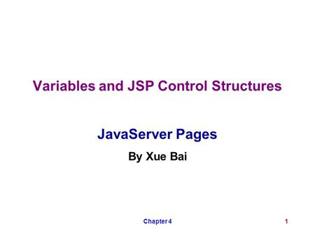 Chapter 41 Variables and JSP Control Structures JavaServer Pages By Xue Bai.