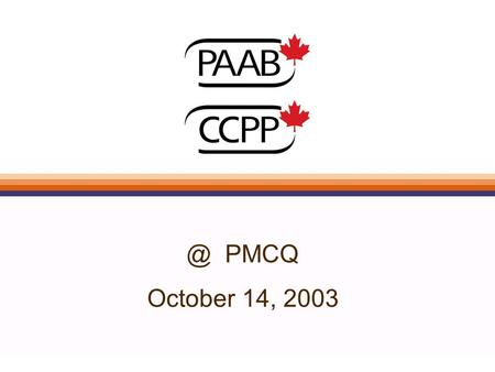 @ PMCQ October 14, 2003. Agenda l PAAB info l Common Review Issues l Current Initiatives l Trends.