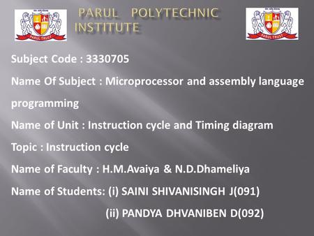 Subject Code : 3330705 Name Of Subject : Microprocessor and assembly language programming Name of Unit : Instruction cycle and Timing diagram Topic : Instruction.