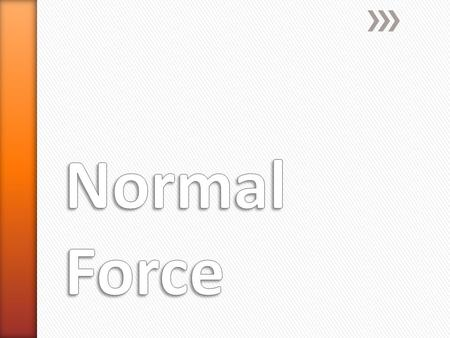 Normal Force.