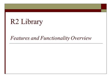 R2 Library Features and Functionality Overview. The R2 Library  The R2 Library is an electronic database that enables access to digital book content.