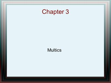 Chapter 3 Multics. Chapter Overview Multics contribution to technology Multics History Multics System – Fundamentals – Security Fundamentals – Protection.