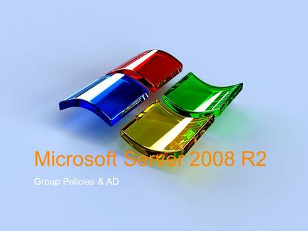 "Microsoft Server 2008 R2 Group Policies & AD. Group Policies-Refresher  Policies are ""all or nothing""  You cannot selectively choose within a policy."