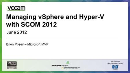 Managing vSphere and Hyper-V with SCOM 2012 June 2012 Brien Posey – Microsoft MVP.