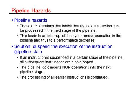 Pipeline Hazards Pipeline hazards These are situations that inhibit that the next instruction can be processed in the next stage of the pipeline. This.