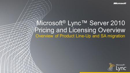 Microsoft® Lync™ Server 2010 Pricing and Licensing Overview